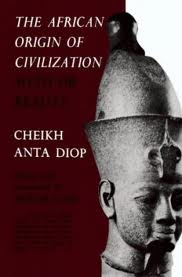 'The African Origin of Civilization' by Cheikh Anta Diop